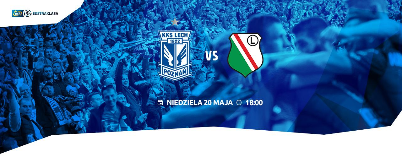 Lech Poznań - Legia Warszawa: szlagier na zakończenie sezonu