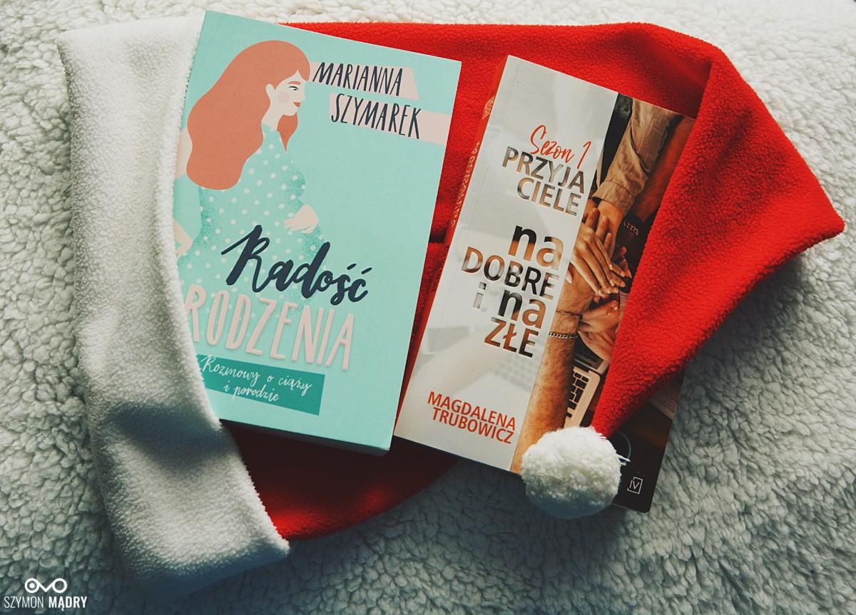 """Książki: Marianna Szymarek """"Radość rodzenia"""" / Magdalena Trubowicz """"Przyjaciele. Na dobre i na złe"""""""